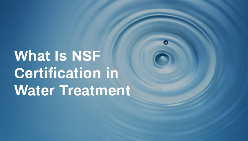 NSF Certification in Water Treatment