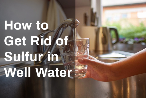 how-to-get-rid-of-sulfur-in-well-water