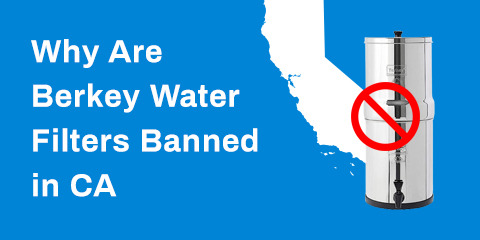 Why Are Berkey Water Filters Banned in CA
