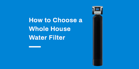 how to choose whole house filter