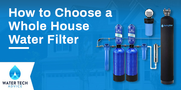 How to Choose a Whole House Water Filter