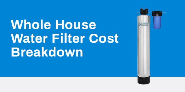 Whole House Water Filter Cost Breakdown